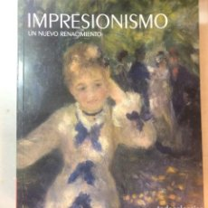 Libros de segunda mano: IMPRESIONISMO: UN NUEVO RENACIMIENTO CATÁLOGO LIBRO ARTE. Lote 233742740
