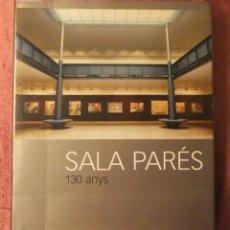 Libros de segunda mano: SALA PARÉS 130 ANYS 1877-2007 DE FRANCESC MIRALLES. Lote 234575870