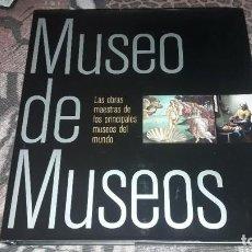 Libros de segunda mano: MUSEO DE MUSEOS. LAS OBRAS MAESTRAS DE LOS PRINCIPALES MUSEOS DEL MUNDO. MUY COTIZADO.. Lote 234843430