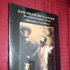 Libros de segunda mano: SAN FRANCISCO JAVIER - EL ARTE DE ESPAÑA Y ORIENTE - FERNANDO G. GUTIEREZ. Lote 235853265