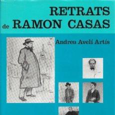Libros de segunda mano: RETRATS DE RAMÓN CASAS, ANDREU AVELÍ ARTÍS. Lote 239542270