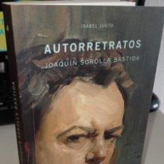 Libros de segunda mano: AUTORRETRATOS JOAQUÍN SOROLLA BASTIDA - JUSTO, ISABEL. Lote 242138045