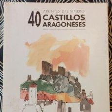 Libros de segunda mano: 40 CASTILLOS ARAGONESES . APUNTES DEL VIAJERO. Lote 242186660
