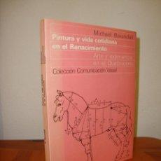 Libros de segunda mano: PINTURA Y VIDA COTIDIANA EN EL RENACIMIENTO - MICHAEL BAXANDALL - GUSTAVO GILI. Lote 244951370