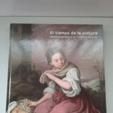 Libros de segunda mano: EL TIEMPO DE LA PINTURA MAESTROS ESPAÑOLES DE LOS SIGLOS XVI AL XIX. COLL & CORTES. 2007.. Lote 244987205