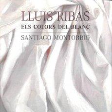 Livros em segunda mão: LLUIS RIBAS: ELS COLORS DEL BLANC (CAS - CAT - ING). Lote 203127510
