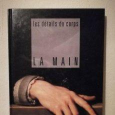 Libros de segunda mano: LIBRO - LES DETAILS DU CORPS LA MAIN - PINTURA ARTE -CORINNE FOSSEY ED. INTERNATIONAL - PARIS - 1994. Lote 245744900