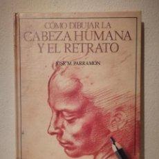 Libros de segunda mano: LIBRO - COMO DIBUJAR LA CABEZA HUMANA Y EL RETRATO - PINTURA ARTE - ED. PARRAMON. Lote 279483133