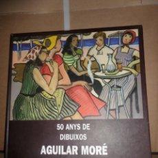 Libros de segunda mano: AGUILAR MORE 50 ANYS DE DIBUIXOS - XAVIER BARRAL I ALTET - DISPONGO DE MAS LIBROS. Lote 246480205
