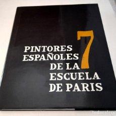 Libros de segunda mano: 7 PINTORES ESPAÑOLES DE LA ESCUELA DE PARÍS EDICIÓN LIMITADA 3000 EJEMPLARES CAJA MADRID 1993. Lote 247699975