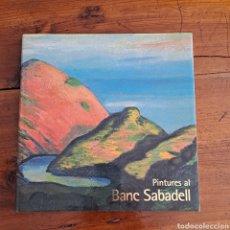 Libros de segunda mano: PINTURAS EN EL BANCO SABADELL-PINTURES AL BANC SABADELL. Lote 254172405