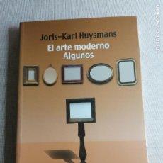 Libros de segunda mano: EL ARTE MODERNO. ALGUNOS (FILOSOFIA) (SPANISH EDITION) HUYSMANS, JORIS-KARL TECNOS (2002) 242PP. Lote 254447175