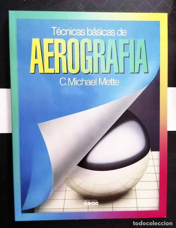TÉCNICAS BÁSICAS DE AEROGRAFÍA. C.MICHAEL METTE. EDITORIAL CEAC, 1993. TAPA BLANDA. (Libros de Segunda Mano - Bellas artes, ocio y coleccionismo - Pintura)