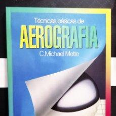 Libros de segunda mano: TÉCNICAS BÁSICAS DE AEROGRAFÍA. C.MICHAEL METTE. EDITORIAL CEAC, 1993. TAPA BLANDA.. Lote 254805275