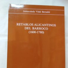 Libros de segunda mano: RETABLOS ALICANTINOS DEL BARROCO. 1990 INMACULADA VIDAL BERNABE. Lote 254912030