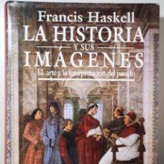 Libros de segunda mano: HASKELL, FRANCIS - LA HISTORIA Y SUS IMÁGENES. EL ARTE DE LA INTERPRETACIÓN DEL PASADO - MADRID 1993. Lote 254919040