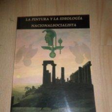 Libri di seconda mano: LA PINTURA Y LA IDEOLOGIA NACIONALSOCIALISTA - TERCER REICH - DISPONGO DE MAS LIBROS. Lote 257605330