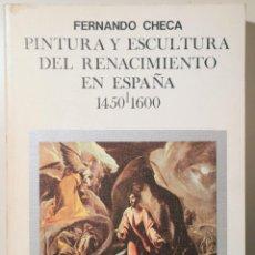 Livros em segunda mão: CHECA, FERNANDO - PINTURA Y ESCULTURA DEL RENACIMIENTO EN ESPAÑA 1450-1600 - MADRID 1988 - MUY ILUST. Lote 257664960