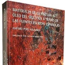 Libros de segunda mano: MATERIALES DE LA PINTURA AL ÓLEO DEL SIGLO XIX A TRAVÉS DE LAS FUENTES ESCRITAS ESPAÑOLAS. (PERIS. V. Lote 261151280