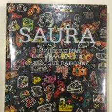 Libros de segunda mano: ANTONIO SAURA. L'OEUVRE IMPRIMÉ. LA OBRA GRÁFICA. CATALOGUE RAISONNÉ. ILUSTR. CON FOTOGRAFÍAS Y OBRA. Lote 261231020