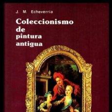 Libros de segunda mano: COLECCIONISMO DE PINTURA ANTIGUA. JOSE MIGUEL ECHEVERRIA. MEDIEVAL. BARROCO. FALSIFICACIONES. ETC.. Lote 263222920