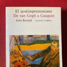 Libros de segunda mano: EL POSTIMPRESIONISMO, DE VAN GOGH A GAUGUIN. JOHN REWALD. ALIANZA FORMA.. Lote 263543955