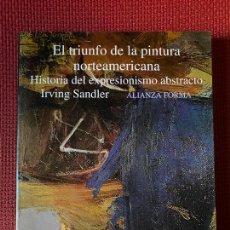 Libros de segunda mano: EL TRIUNFO DE LA PINTURA NORTEAMERICANA. HISTORIA DEL EXPRESIONISMO ABSTRACTO. I. SANDLER. ALIANZA.. Lote 263568685