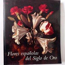 Libros de segunda mano: FLORES ESPAÑOLAS DEL SIGLO DE ORO. FRANCISCO CALVO SERRALLER. MUSEO DEL PRADO, 2002. Lote 264696319