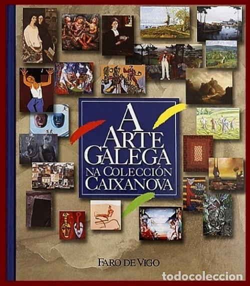 Libros de segunda mano: A ARTE GALEGA. CAIXANOVA. MASIDE. LAXEIRO. LUGRIS. CASTELAO. PINTURA. GRAN FORMATO. GALICIA. - Foto 2 - 266818379