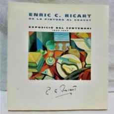 Libros de segunda mano: ENRIC C.RICART.DE LA PINTURA AL GRAVAT.EXPOSICIÓN DEL CENTENARI 1893-1993. Lote 266931874