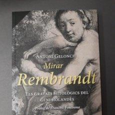 Libros de segunda mano: GELONCH, ANTONI. MIRAR REMBRANDT. ELS GRAVATS MITOLÒGICS DEL GENI HOLANDÈS. Lote 268836449