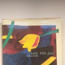 Libros de segunda mano: TULP 400 JAAR - HANS VAN DER SLOOT - 1994. Lote 269279633