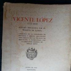 Libros de segunda mano: VICENTE LOPEZ 1772-1850. ESTUDIO BIOGRAFICO POR EL MARQUES DE LOZOYA. 1943. EJEMPLAR 759 DE 1200.. Lote 269398288