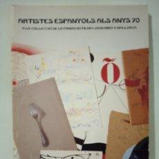 Libros de segunda mano: ARTISTES ESPANYOLS ALS ANYS 70.. Lote 270518363