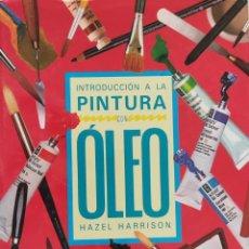 Libros de segunda mano: INTRODUCCIÓN A LA PINTURA CON ÓLEO. HAZEL HARRISON.. Lote 275285308
