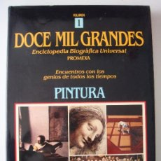 Libros de segunda mano: DOCE MIL GRANDES ENCICLOPEDIA BIOGRÁFICA UNIVERSAL PROMEXA TOMO 1 PINTURA. Lote 275302788