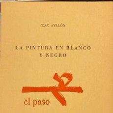 Libros de segunda mano: JOSÉ AYLLÓN. EL PASO. LA PINTURA EN BLANCO Y NEGRO. 1959. Lote 275204198