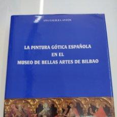 Libros de segunda mano: LA PINTURA GÓTICA ESPAÑOLA EN EL MUSEO DE BELLAS ARTES DE BILBAO. ANA GALILEA ANTÓN EDICION LUJO. Lote 275872993