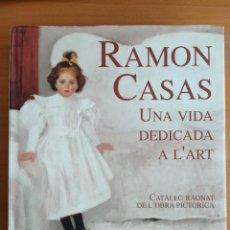 Libros de segunda mano: ISABEL COLL RAMON CASAS UNA VIDA DEDICADA A L'ART CATALEG RAONAT OBRA PICTORICA. Lote 276069773