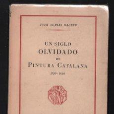 Libros de segunda mano: JUAN SUBIAS GALTER UN SIGLO OLVIDADO DE PINTURA CATALANA 1750 1850 AMIGOS DE LOS MUSEOS 1951 GIRONA. Lote 276369643