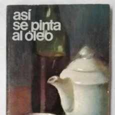 Libri di seconda mano: ASÍ SE PINTA AL ÓLEO. Lote 276379598
