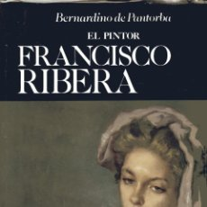 Libros de segunda mano: EL PINTOR FRANCISCO RIBERA. ENSAYO BIOGRÁFICO Y CRÍTICO. BERNARDINO PANTORBA, BARCELONA, T-H, 1976.. Lote 278351038