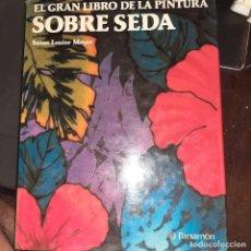 Libri di seconda mano: EL GRAN LIBRO DE LA PINTURA SOBRE SEDA. SUSAN LOUISE MOYER. Lote 279353158