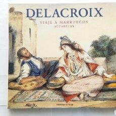 Libros de segunda mano: DELACROIX. VIAJE A MARRUECOS. ACUARELAS. ALAIN DAGUERRE DE HUREAUX.. Lote 280119648