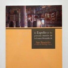 Livres d'occasion: EL EXPOLIO DE LAS PINTURAS MURALES DE LA ERMITA MOZÁRABE DE SAN BAUDELIO.CASILLAS DE BERLANGA. Lote 286975873