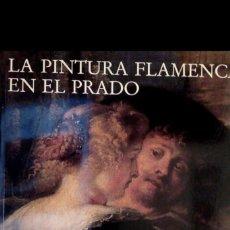 Libros de segunda mano: LA PINTURA FLAMENCA EN EL PRADO. A. BALIS, M. DÍAZ PADRÓN, C. VAN DE VELDE, H. VLIEGUE. Lote 288014113