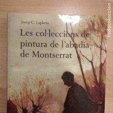 Libros de segunda mano: 'LES COL.LECCIONS DE PINTURA DE L'ABADIA DE MONTSERRAT'. JOSEP C. LAPLANA. Lote 288152008