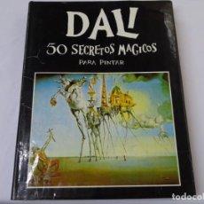 Libri di seconda mano: DALI 50 SECRETOS MÁGICOS PARA PINTAR. 190 PAG.. Lote 289022793