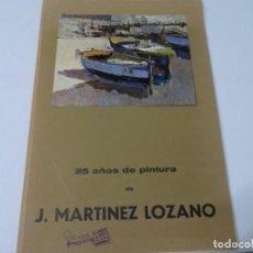 Libros de segunda mano: 25 AÑOS DE PINTURA DE JOSEP MARTÍNEZ LOZANO. DEDICADO.. Lote 289355293