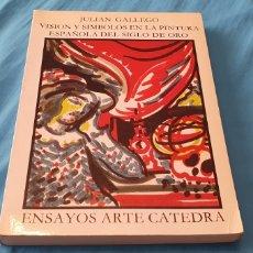 Libros de segunda mano: ENSAYOS ARTE CÁTEDRA - JULIÁN GALLEGO - VISIÓN Y SÍMBOLOS EN LA PINTURA ESPAÑOLA DEL SIGLO DE ORO. Lote 289407193